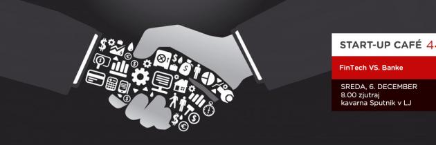 Startup Cafe:  FinTech VS. Banke. Kdo bo kupil koga?