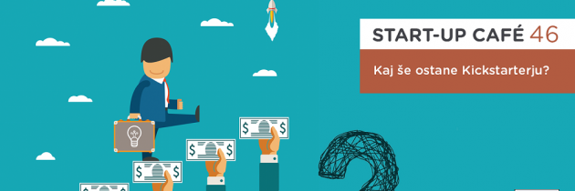 Start-up Cafe: Kaj sploh še ostane Kickstartetju?