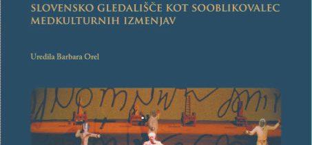 Predstavitev knjige Uprizoritvene umetnosti, migracije, politika: slovensko gledališče kot sooblikovalec medkulturnih izmenjav