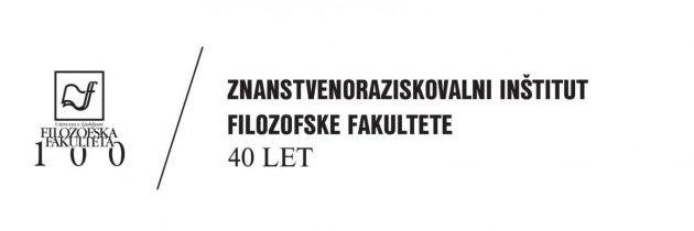 40 let Znanstvenoraziskovalnega inštituta Filozofske fakultete